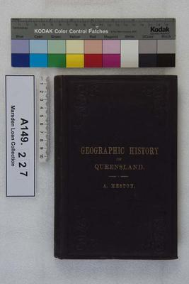 Geographic history of Queensland : dedicated to the Queensland people