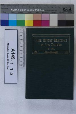 A narrative of a nine months' residence in New Zealand in 1827; 1909; A149.115