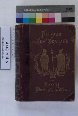 The defenders of New Zealand, being a short biography of colonists who distinguished themselves in upholding her Majesty's supremacy in these islands; 1887; A149.145